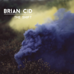 BRIAN CID – THE SHIFT EP